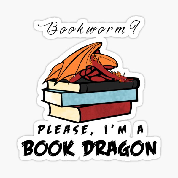 Bookworm? Please, I'm a book dragon. Sticker