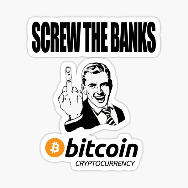 Screw The Banks Use Bitcoin Sticker