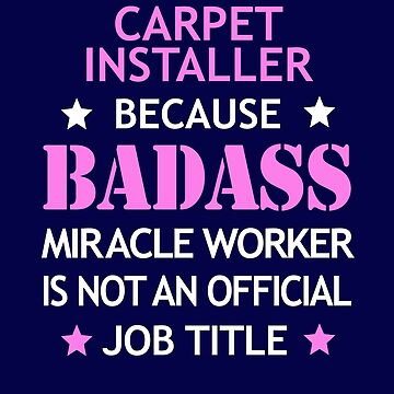 Carpet Installer Badass Funny Birthday Cool Gift by smily-tees