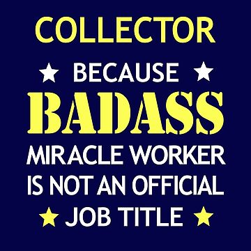 Collector Badass Funny Birthday Cool Christmas Gift by smily-tees