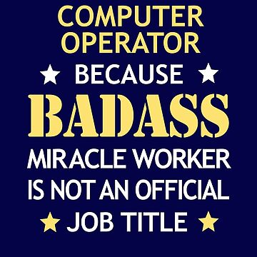 Computer Operator Badass Funny Birthday Cool Christmas Gift by smily-tees