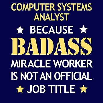 Computer Systems Analyst Badass Funny Birthday Cool Gift by smily-tees