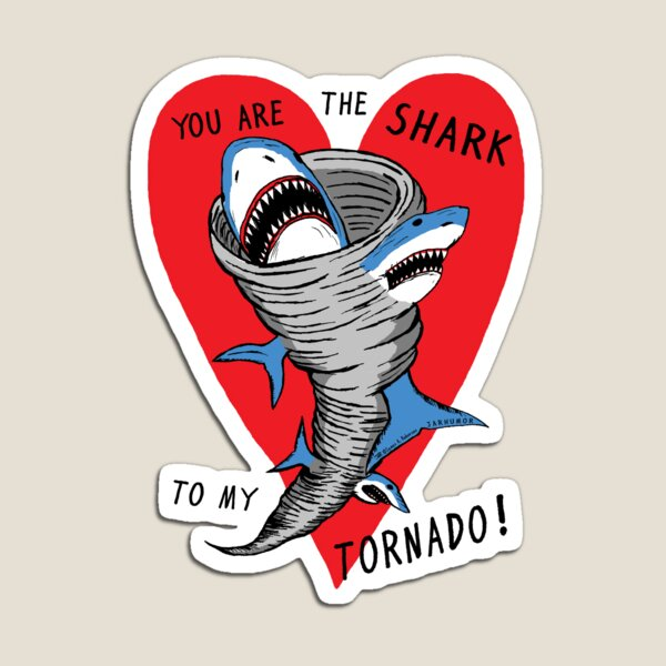 Shark To My Tornado Magnet