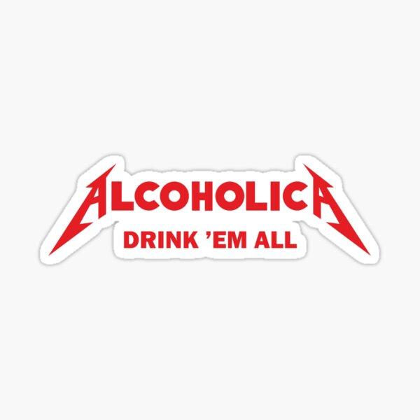 Alcoholica - Drink'em All Sticker