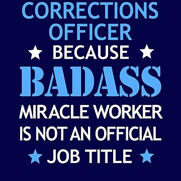 Corrections Officer Badass Funny Birthday Cool Christmas Gift by smily-tees