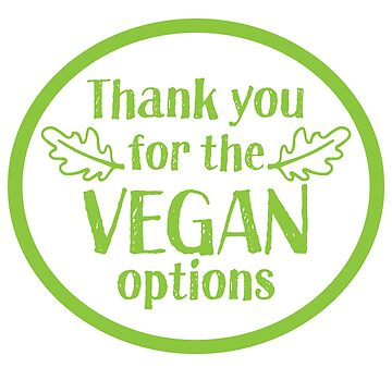 Thank you for the VEGAN options with a matching  Please offer more vegan options sticker  by jazzydevil