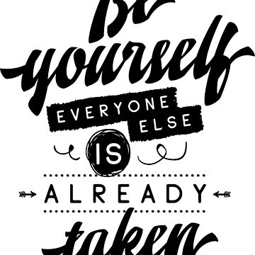 Be Yourself Everyone Else Is Already Taken  by ProjectX23