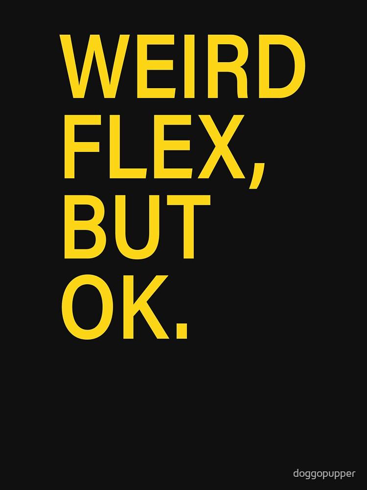 Weird Flex But Ok by doggopupper