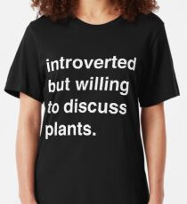 Introverted but willing to discuss plants Slim Fit T-Shirt