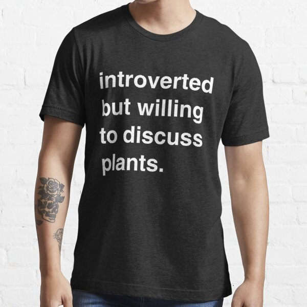 Introverted but willing to discuss plants Essential T-Shirt