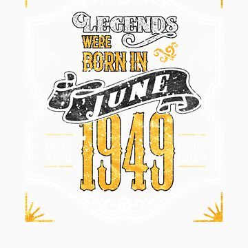 Legends Were Born in June 1949 Awesome 70th Birthday Gift by orangepieces