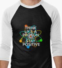 Denken Sie wie ein Proton und bleiben Sie positiv Baseballshirt für Männer
