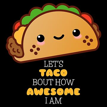 Let's Taco Bout How Awesome I Am Funny Taco Pun by DogBoo