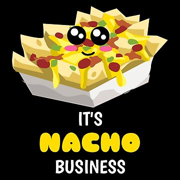 It's Nacho Business Funny Nacho Pun by DogBoo