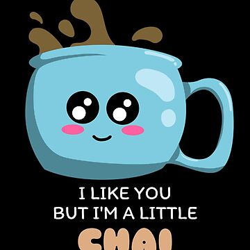 I Like You But I'm A Little Chai Cute Tea Pun by DogBoo