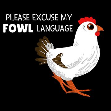 Please Excuse My Fowl Language Funny Fowl Pun by DogBoo