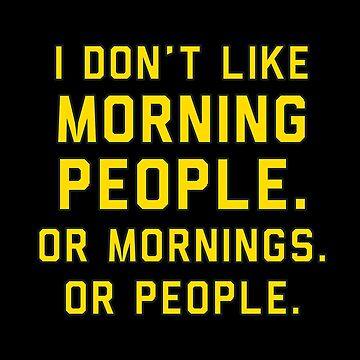 I Dont Like Morning People by with-care