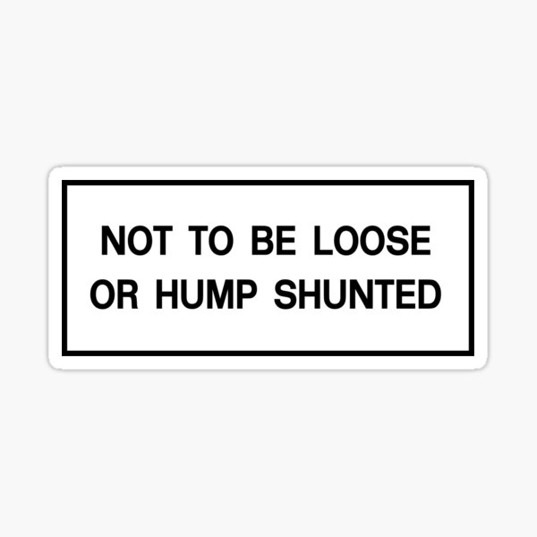 Not to be Loose or Hump Shunted - Black Sticker
