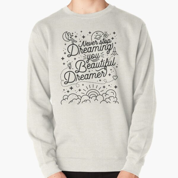 Never Stop Dreaming You Beautiful Dreamer Merchandise Pullover Sweatshirt