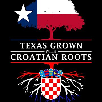 Texan Grown with Croatian Roots by ockshirts