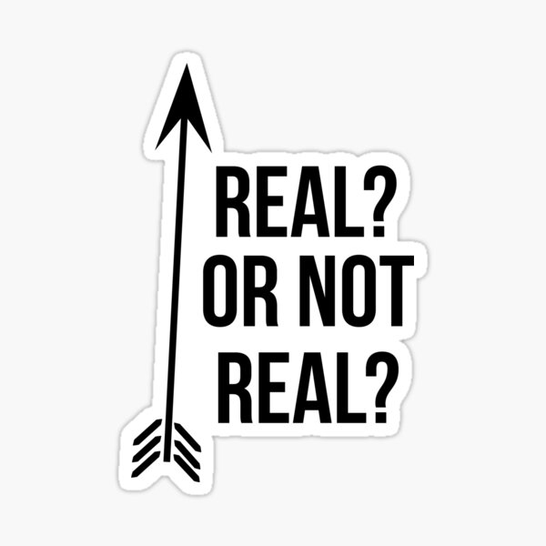 Real Or Not Real? Sticker