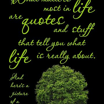 What Matters Most Inspirational Quote Tree by SirLeeTees