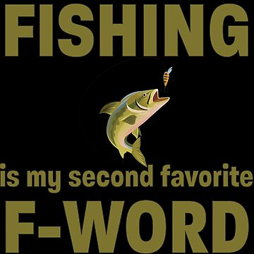Fishing Angling Funny Design - Fishing Is My Second Favourite F Word by kudostees