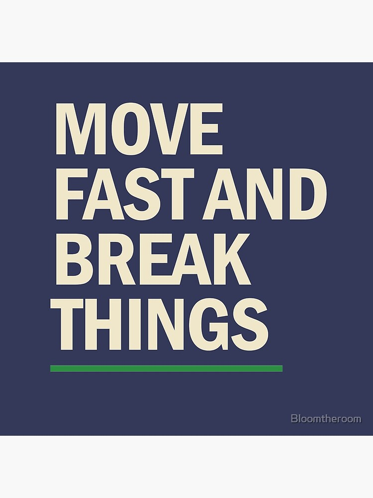 Move fast and break things trendy art by Bloomtheroom