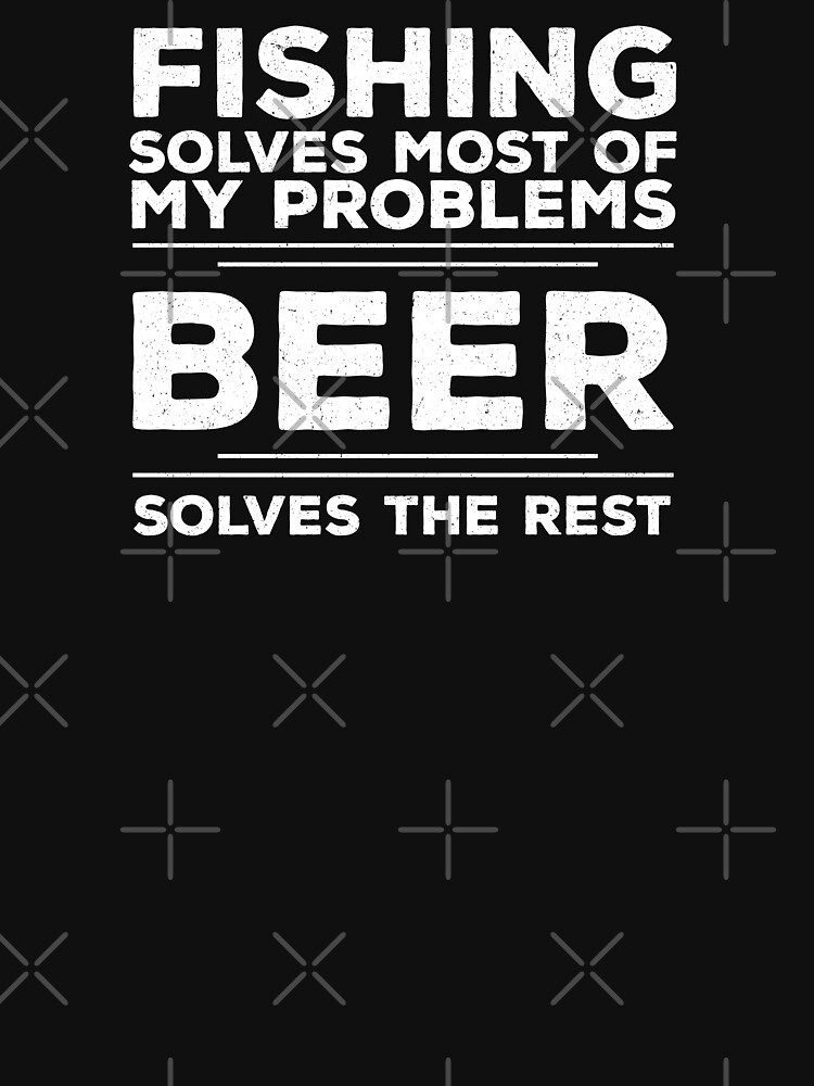Fishing Angling Funny Design - Fishing Solves Most Of My Problems Beer Solves The Rest by kudostees