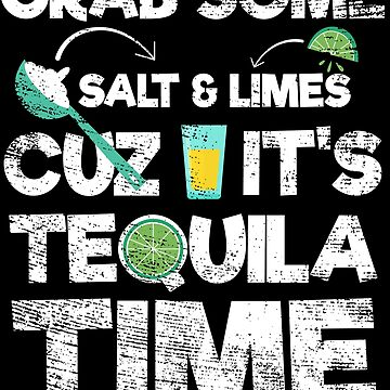 Grab Some Salt Limes It's Tequila Time - Cinco De Mayo by EcoKeeps