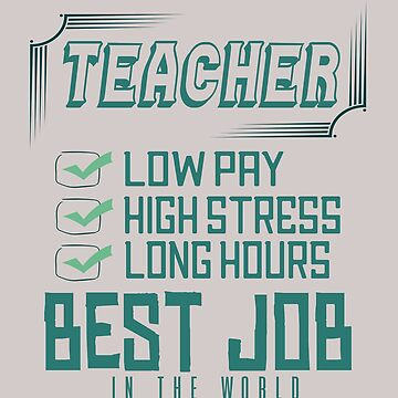 Teacher: low pay, high stress, long hours. Best job in the wolrd by Faba188