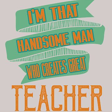 I'm that handsome man who creates great teacher by Faba188