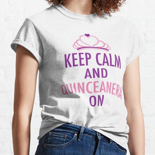 Mantener la calma y la quinceañera en Camiseta clásica