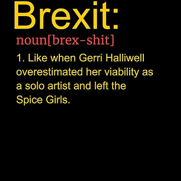 Brexit T Shirt Funny Remain EU No Deal T-Shirt Spice Girls by thehadgaddad