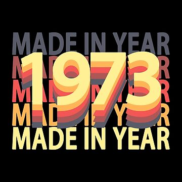 Born In Year 1973 Birthday Made In Gift by fuller-factory