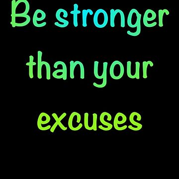 Be stronger than your excuses  by Its-Popcoin