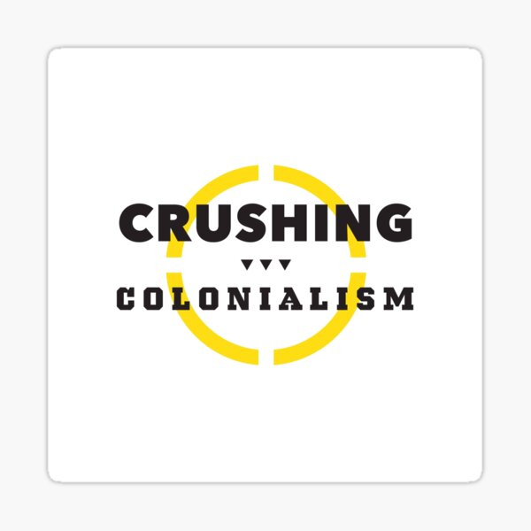 Crushing Colonialism one product at a time Sticker