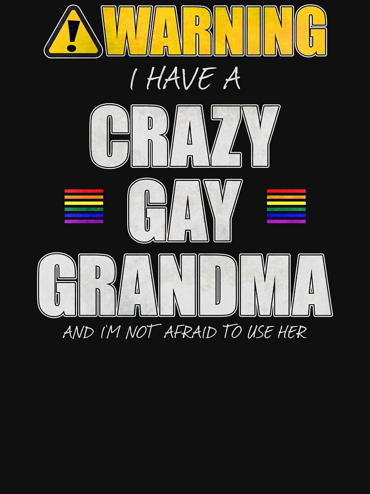 Warning I Have a Crazy Gay Grandma by valador