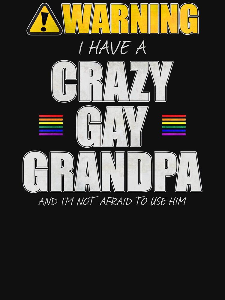 Warning I Have a Crazy Gay Grandpa by valador