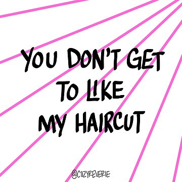 You Don't Get to Like My Haircut by cozyreverie