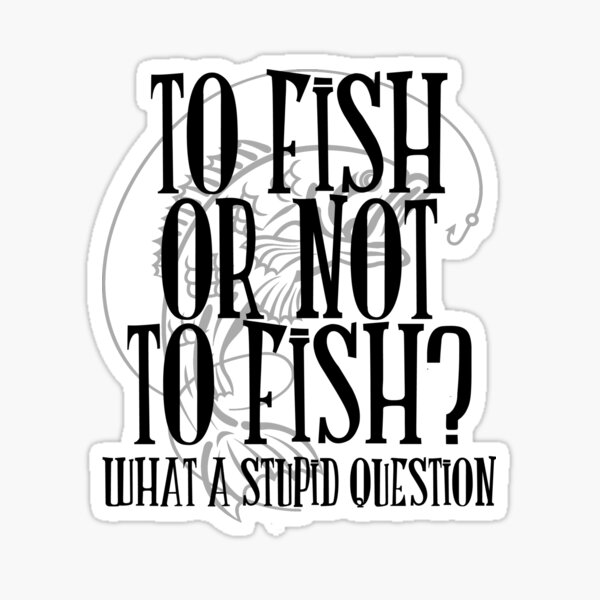 To Fish or Not To Fish Sticker