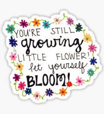 """""""Du züchtst immer noch kleine Blume, lass dich selbst blühen!"""" Sticker"""