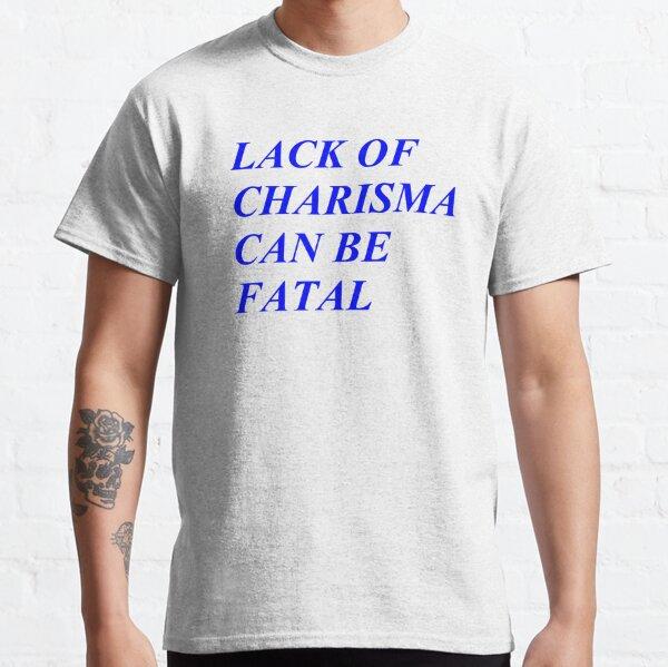 Lack of Charisma  Classic T-Shirt