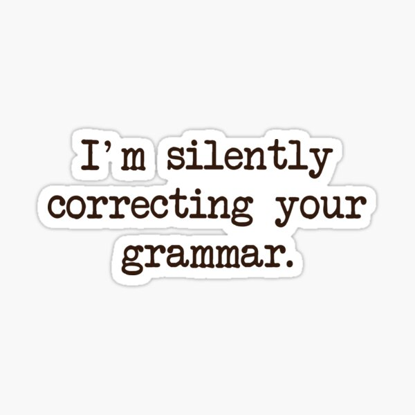 I'm Silently Correcting Your Grammar. Sticker