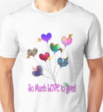 So Much LOVE to GIVE! Unisex T-Shirt