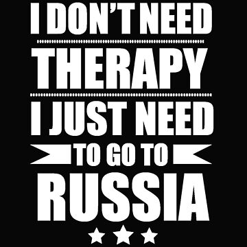 Don't Need Therapy Need to go to Russia Vacation Wanderlust by losttribe