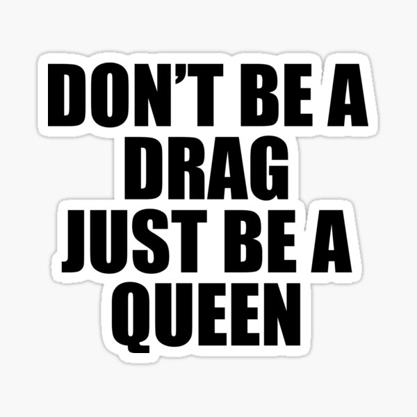 Don't Be A Drag Just Be A Queen Sticker