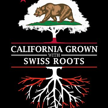 California Grown with Swiss Roots by ockshirts