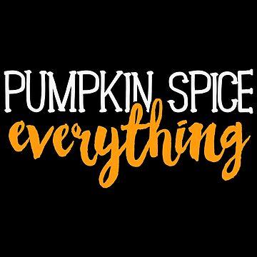 Pumpkin Spice Everything T-Shirt Fall Autumn Season by 14thFloor