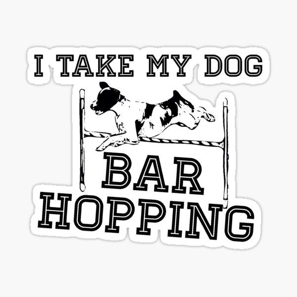 I Take My Dog Bar Hopping  Sticker